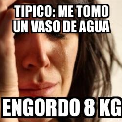 DR TOMO AGUA Y ENGORDO… Y LE JURO QUE ME ENGORDAN LOS NERVIOS, NO COMO PARA LO QUE ENGORDO……